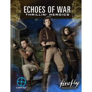 Firefly RPG: Echoes of War - Thrillin Heroics