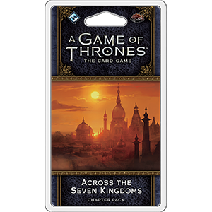 A Game of Thrones LCG (Second Edition) - Across The Seven Kingdoms Chapter Pack